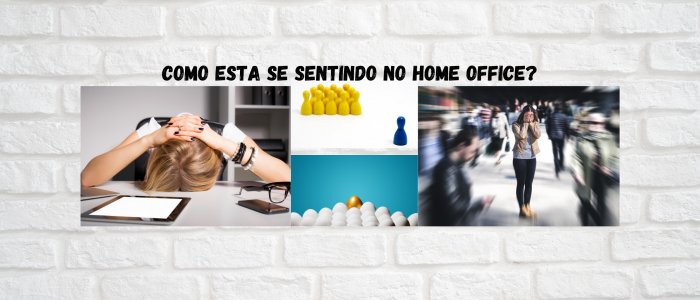 COMO ESTA SE SENTINDO NO HOME OFFICE - Blog