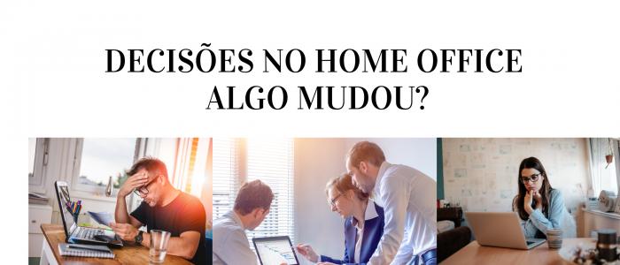 DECISÕES NO HOME OFFICE ALGO MUDOU_